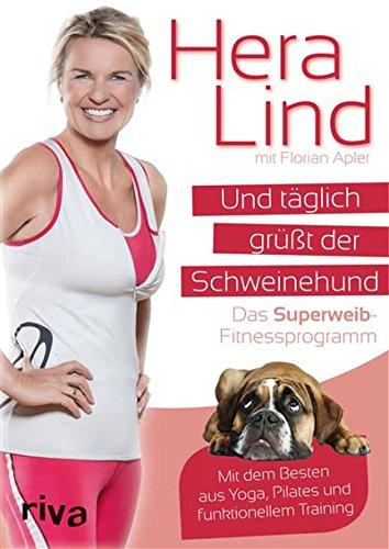 Download Und täglich grüßt der Schweinehund: Das Superweib-Fitnessprogramm - Mit dem Besten aus Yoga, Pilates und funktionellem Training