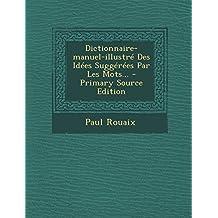 Dictionnaire-Manuel-Illustre Des Idees Suggerees Par Les Mots...