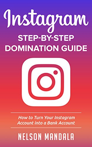 Instagram:  How to Turn Your Instagram Account into a Bank Account, Gain 1 Million Followers And Build Your Brand (Instagram, Social Media, Social Media ... Influencer Marketing) (English Edition)
