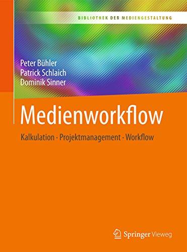 Medienworkflow: Kalkulation – Projektmanagement – Workflow (Bibliothek der Mediengestaltung)