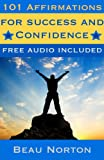 101 Affirmations for Success and Confidence: Positive affirmations for subconscious programming and attracting abundance (Free binaural beat audio track included) (Affirmations Audio Book 2)