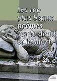 Telecharger Livres Les cent plus beaux poemes sur le deuil et la mort (PDF,EPUB,MOBI) gratuits en Francaise