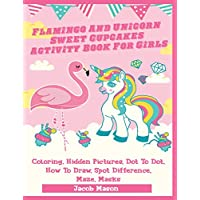 Flamingo And Unicorn Sweet Cupcakes Activity Book For Girls: Coloring, Hidden Pictures, Dot To Dot, How To Draw, Spot Difference, Maze, Masks (Unicorn Books For Kids)