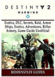 Destiny 2 Warmind, Exotics, DLC, Secrets, Raid, Armor, Ships, Exotics, Adventures, Rifles, Armory, Game Guide Unofficial