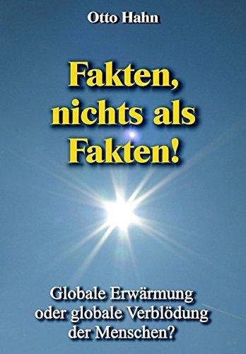 Fakten, nichts als Fakten!: Globale Erwärmung oder globale Verblödung der Menschen? (Thomas Gold)