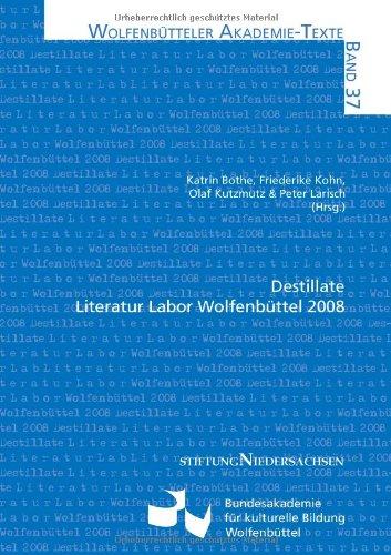Destillate: Literatur Labor Wolfenbüttel 2008 (Wolfenbütteler Akademie-Texte)