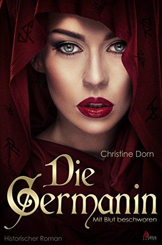 Die Germanin - Mit Blut beschworen. Historischer Roman