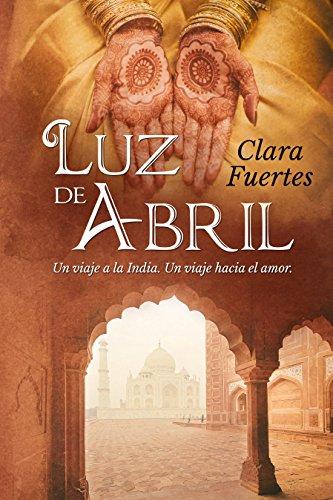 Luz de Abril: Un viaje a la India. Un viaje hacia el amor.