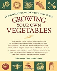Growing Your Own Vegetables: An Encyclopedia of Country Living Guide by Carla Emery (2008-12-30)