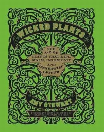 Wicked Plants: The A-Z of Plants That Kill, Maim, Intoxicate and Otherwise Offend