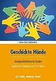 Geschickte Hände: Handgeschicklichkeit bei Kindern - Spielerische Förderung von 4-10 Jahren