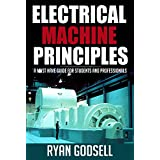 Electrical Machine Principles: A Must Have Guide for Students and Professionals (Electrical Engineering Book 1) (English Edition)