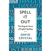 Spell It Out: The Singular Story of English Spelling by David Crystal (2012-09-06)
