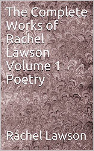 The Complete Works of Rachel Lawson Volume 1 Poetry (English Edition)