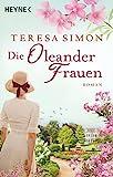 Die Oleanderfrauen: Roman von Teresa Simon