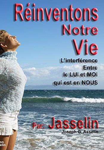 Couverture du livre Réinventons notre Vie: L'interférence entre le Lui et Moi en Nous