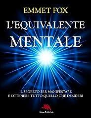 L'equivalente mentale: La formula segreta per manifestare e ottenere tutto quello che desideri (Lux v