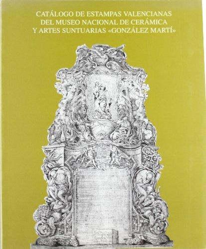 """Catálogo de estampas valencianas del Museo Nacional de Cerámica y Artes Suntuarias """"González Martí"""""""