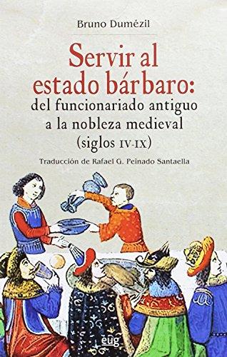 SERVIR AL ESTADO BÁRBARO (Colección Historia) por BRUNO DUMÉZIL
