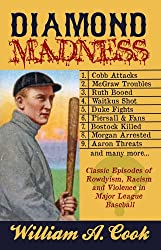 Diamond Madness: Classic Episodes of Rowdyism, Racism and Violence in Major League Baseball (English Edition)