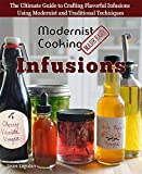 Modernist Cooking Made Easy: Infusions: The Ultimate Guide to Crafting Flavorful Infusions Using Modernist and Traditional Techniques (English Edition)