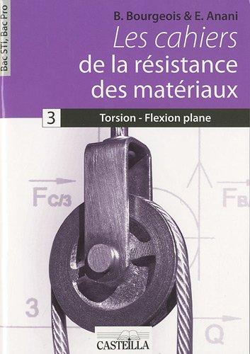 Les cahiers de la résistance des matériaux : Tome 3, Torsion - Flexion plane Bac STI, Bac Pro par B Bourgeois