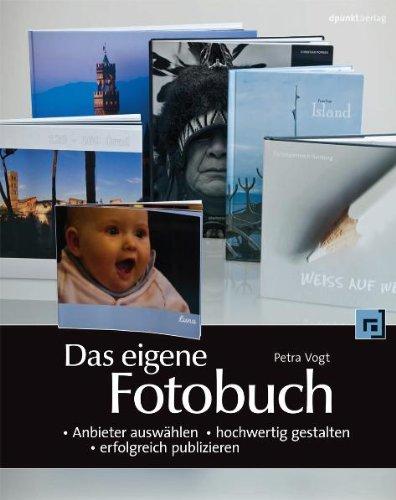 dpunkt.verlag GmbH Das eigene Fotobuch: Anbieter auswählen, hochwertig gestalten, erfolgreich publizieren