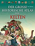 Der große historische Atlas der Kelten -