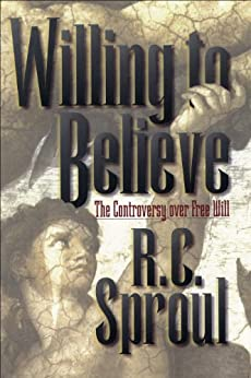 Willing to Believe: The Controversy over Free Will by [Sproul, R. C.]