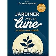 Les cahiers du jardinier : jardiner avec la lune