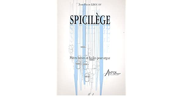 Spicilege Orgue Amazoncouk Leguay Jean Pierre Books