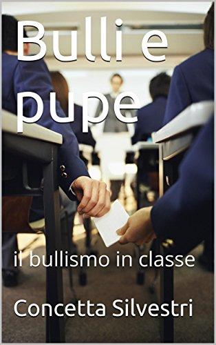 Bulli e pupe: il bullismo in classe di [Silvestri, Concetta]