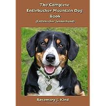 The Complete Entlebucher Mountain Dog Book: Entlebucher Sennenhund