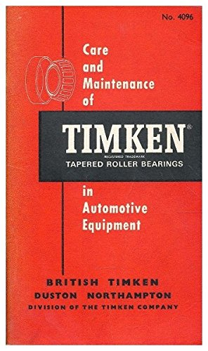 The care and maintenance of Timken tapered and roller bearings in automotive equipment