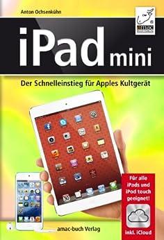 iPad mini - Der Schnelleinstieg für Apples Kultgerät - Für alle iPads und iPod touch geeignet; inkl. iCloud von [Ochsenkühn, Anton]