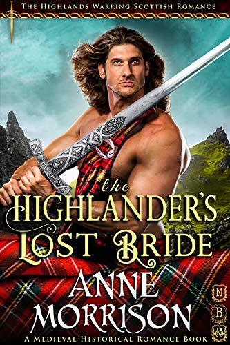 The Highlander's Lost Bride (The Highlands Warring Scottish Romance) (A Medieval Historical Romance Book) (English Edition)
