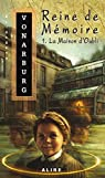 Reine de Mémoire 1. La Maison d'Oubli par Vonarburg