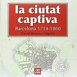 La Ciutat Captiva. Barcelona. 1714-1860 (Història)