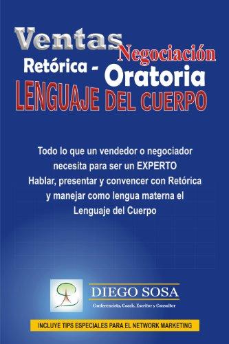 Ventas - Negociación, Retórica - Oratoria y Lenguaje del Cuerpo por Diego A. Sosa Sosa