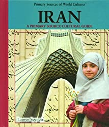 Iran: A Primary Source Cultural Guide (Primary Sources of World Culture) by Lauren Spencer (2004-03-06)