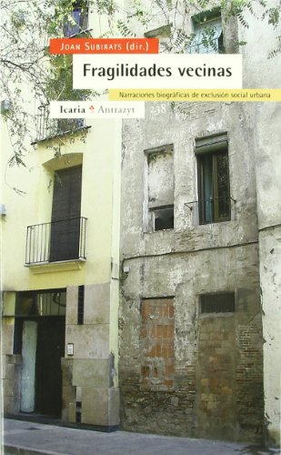 Fragilidades vecinas : narraciónes biográficas de exclusión social urbana (Antrazyt) por Joan Subirats