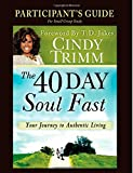 The 40 Day Soul Fast: Your Journey to Authentic Living: Participant's Guide: Written by Cindy Trimm, 2012 Edition, Publisher: Destiny Image Publishers [Paperback]
