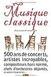 Musique classique : 500 ans de concerts étranges, artistes incroyables, compositeurs hors norme, chefs d'orchestres déjantés, et autres bizarreries.