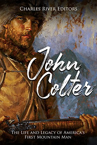 John Colter: The Life and Legacy of America's First Mountain Man (English Edition)