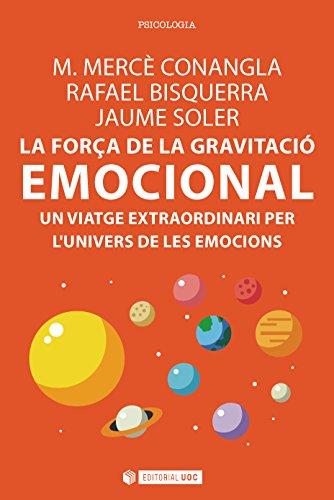 La força de la gravitació emocional. Un viatge extraordinari per l'univers de les emocions