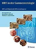 MRT in der Gastroenterologie: MRT und bildgebende Differenzialdiagnose