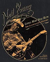 Neil Young Long May You Run the Illustrated Biography by Graff, Gary ( Author ) ON Apr-13-2010, Hardback
