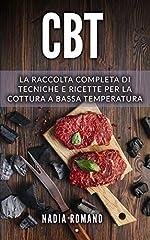 Idea Regalo - CBT: La raccolta completa di tecniche e ricette per la cottura a bassa temperatura. Include Cucina a Bassa Temperatura e Cucina Sottovuoto