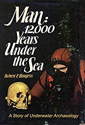 Man: 12,000 Years Under the Sea: A Story of Underwater Archaeology