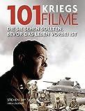 101 Kriegsfilme: Die Sie sehen sollten, bevor das Leben vorbei ist. Ausgewählt und vorgestellt von 35 internationalen Filmkritikern